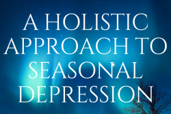 The Winter Blues: A Holistic Approach to Seasonal Depression