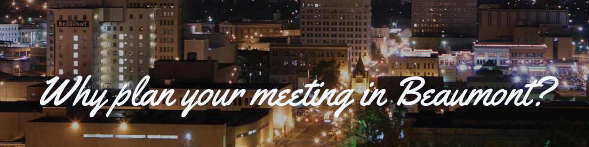 why plan your meeting in beaumont?