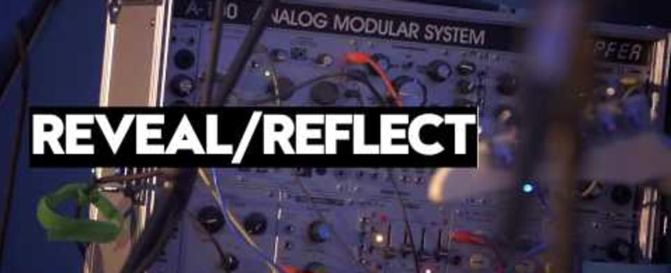 Reveal/Reflect
