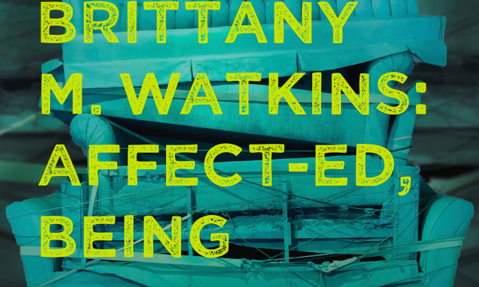Brittany M. Watkins: AFFECT-ED, BEING