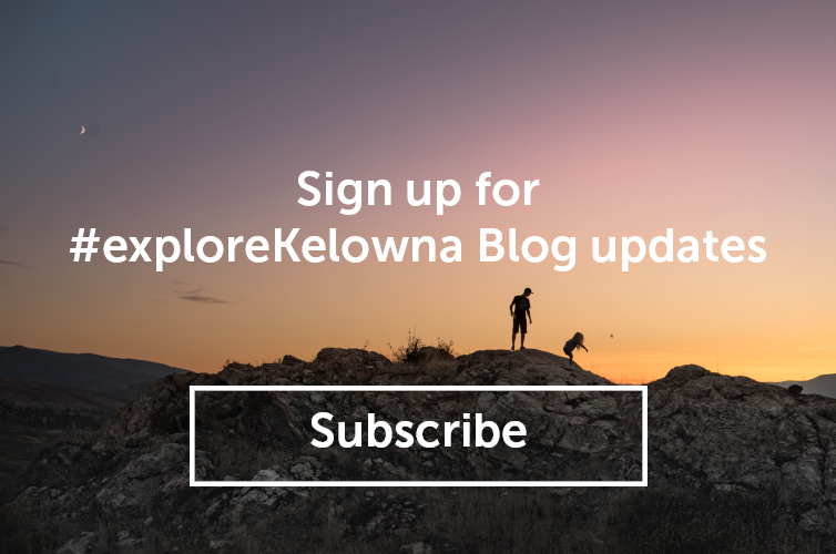 #exploreKelowna Blog Subscribe