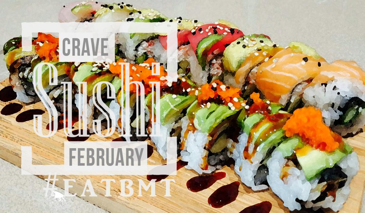Crave Sushi February Logo #EATBMT