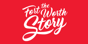 The Fort Worth Story