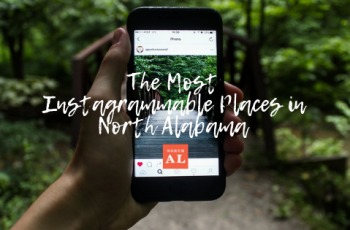 The Most Instagrammable Places in North Alabama