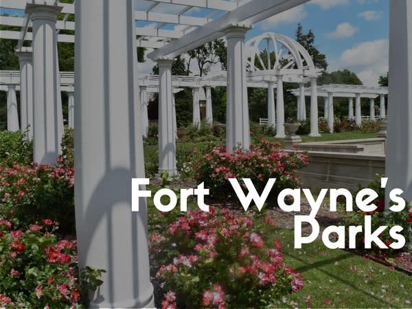 Take a Tour of Fort Wayne's Parks! - Explore Great Fort Wayne Parks