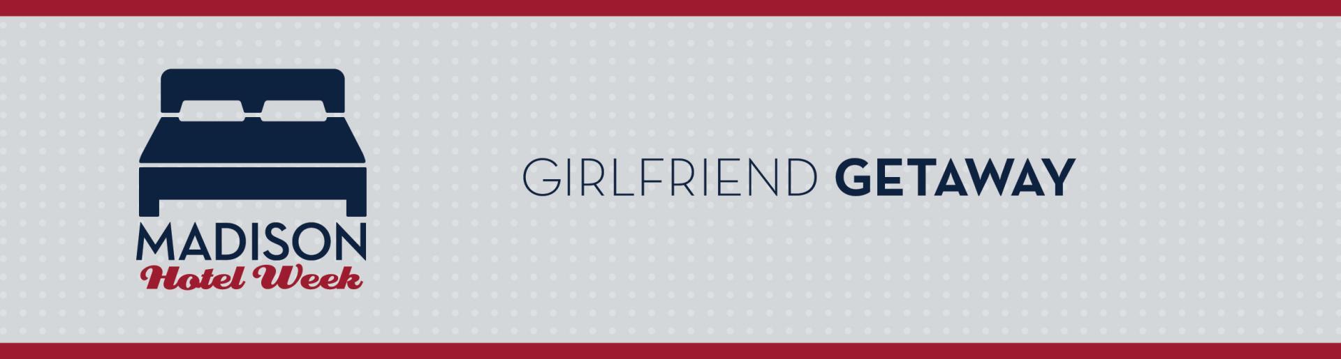 Madison Hotel Week: Girlfriend