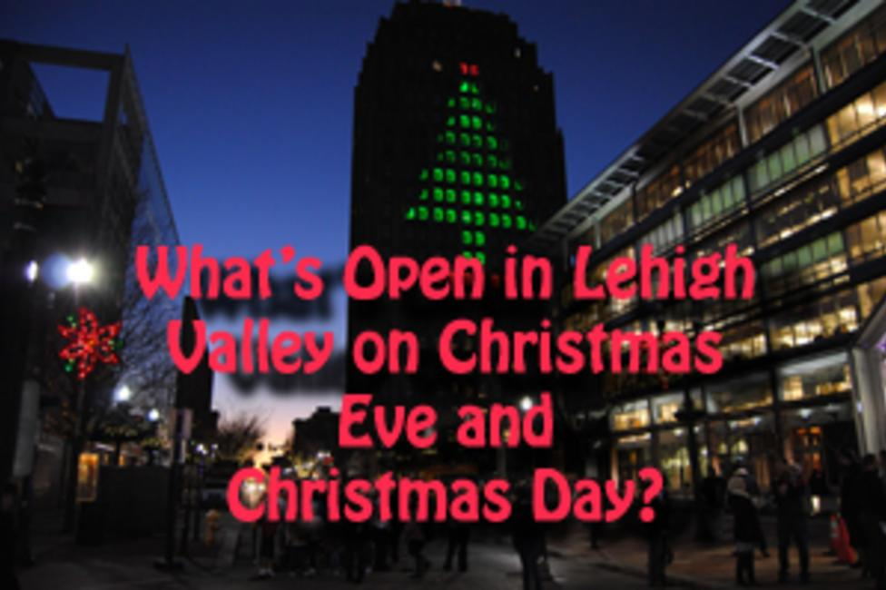 whats open in lehigh valley on christmas eve and christmas day - Whats Open On Christmas