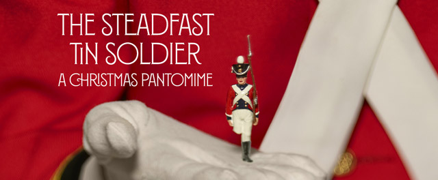 The Steadfast Tin Soldier: A Christmas Pantomime